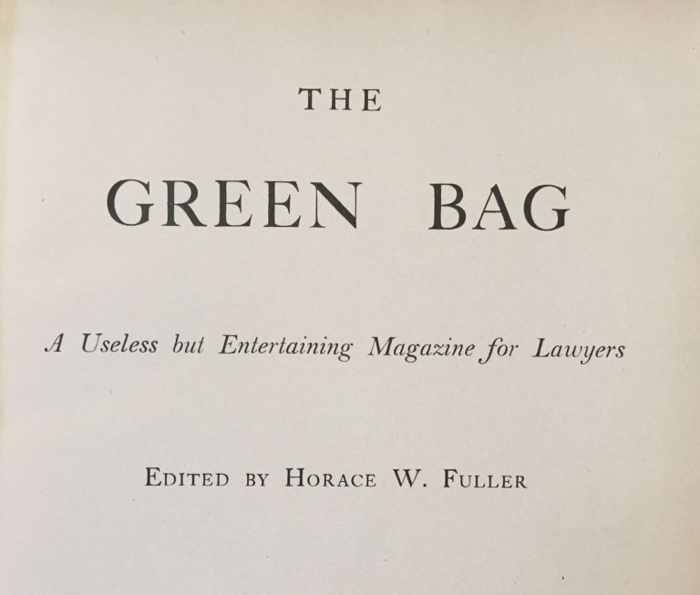 The green bag. A useless but entertaining magazine for lawyers. Horace W. FULLER, ed.