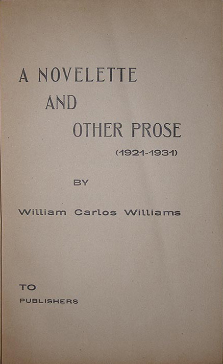 A novelette and other prose (1921-1931). To publishers. William Carlos WILLIAMS.