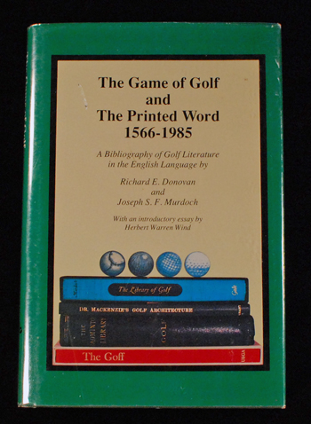 The game of golf and the printed word, 1566-1985: a bibliography of golf literature in the English language. Richard E. DONOVAN, Joseph S. F. MURDOCH.