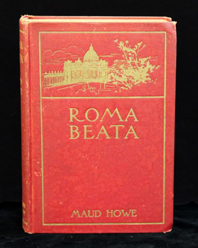 Roma beata. Letters from the eternal city. Maud HOWE.