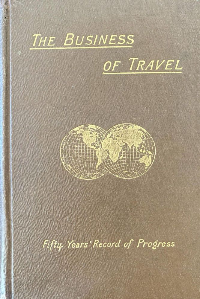 The business of travel. A fifty years' record of progress. W. Fraser RAE.