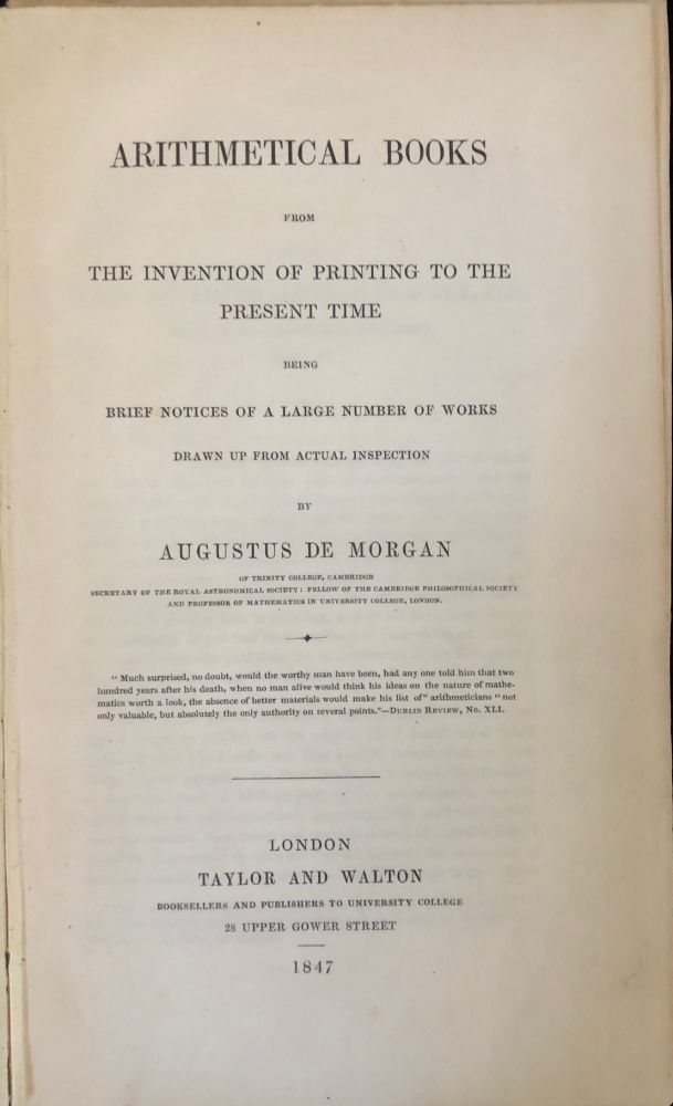 Arithmetical books from the invention of printing to the present time being brief notices of a large number of works drawn up from actual inspection. Augustus DE MORGAN.