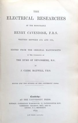 The electrical researches of the honourable Henry Cavendish. . . .