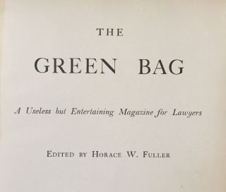 The green bag. A useless but entertaining magazine for lawyers. Horace W. FULLER, ed
