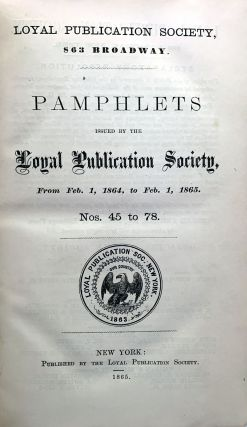 Tracts issued by the Loyal Publication Society, from Feb. 1, 1863, to Feb. 1, 1864. Nos. 1 to 44; Nos. 45 to 78.