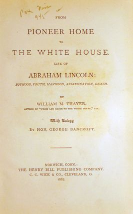 The Martyr Presidents [cover title]: From Pioneer Home to the White House. Life of Abraham Lincoln. Boyhood, Youth, Manhood, Assassination, Death. [bound with] From Log-Cabin to the White House. Life of James A. Garfield: Boyhood, Youth, Manhood, Assassination, Death, Funeral.