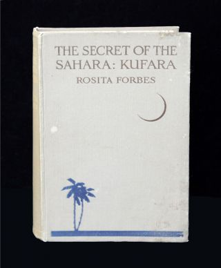 The secret of the Sahara: Kufara. Rosita FORBES
