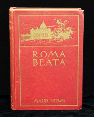 Roma beata. Letters from the eternal city. Maud HOWE